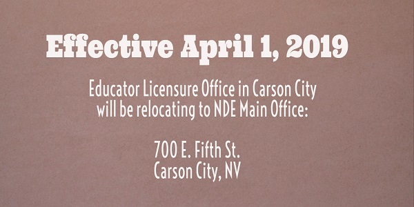 Eduator Licensure is now located at 700 East Fifth Street Carson City NV