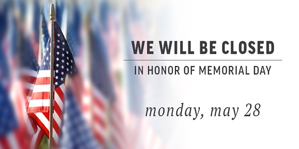 we will be closed in honor of memorial day monday may 28 2018